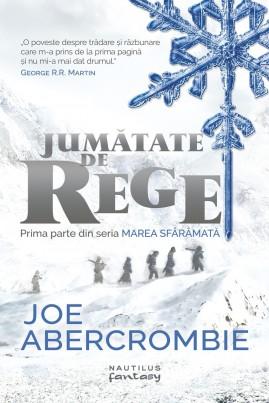 """<i>Jumătate de rege (Seria """"Marea sfărâmată"""", partea I)</i> - Joe Abercrombie"""