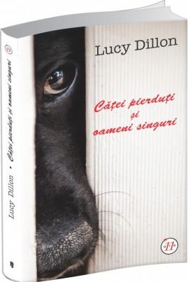 <i>Căţei pierduţi şi oameni singuri</i> - Lucy Dillon