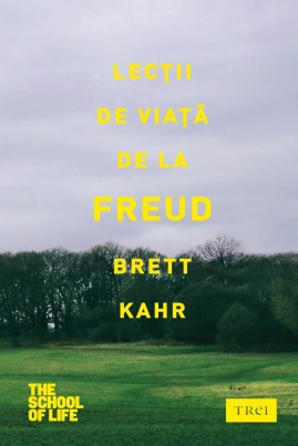 <i>Lecţii de viaţă de la Freud</i> - Brett Kahr