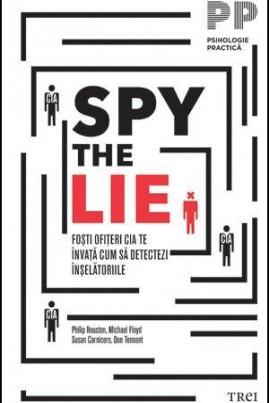 Spy the Lie. Foşti ofiţeri CIA te învaţă cum să detectezi înşelătoriile