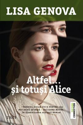 <i>Altfel... şi totuşi Alice</i> - Lisa Genova
