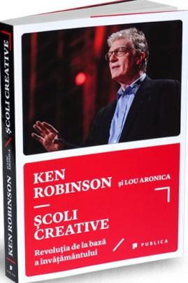<i>Şcoli creative. Revoluţia de la bază a învăţământului</i> - Ken Robinson