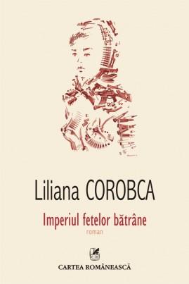 <i>Imperiul fetelor bătrâne</i> - Liliana Corobca