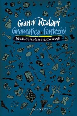 Gramatica fanteziei. Introducere în arta de a născoci poveşti