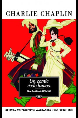 <i>Un comic vede lumea. Note de călătorie 1931-1932</i> - Charlie Chaplin