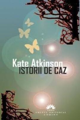 <i>Istorii de caz</i> - Kate Atkinson
