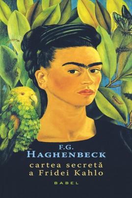 <i>Cartea secretă a Fridei Kahlo</i> - F.G. Haghenbeck