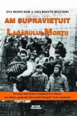 """<i>Am supraviețuit lagărului morții (Povestea adevărată a româncei Eva Mozes, una dintre """"gemenele dr. Mengele"""" de la Auschwitz)</i> - Eva Mozes Kor"""