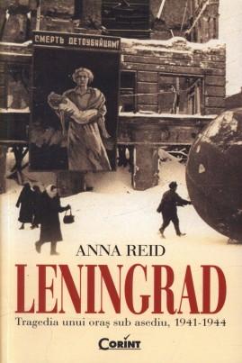 <i>Leningrad. Tragedia unui oraș sub asediu, 1941-1944</i> - Anna Reid