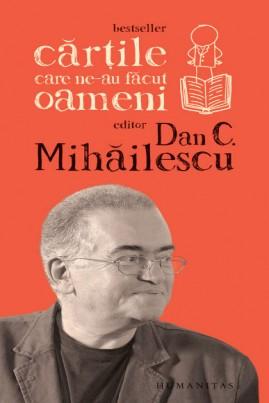 <i>Cărţile care ne-au făcut oameni</i> - Dan C. Mihăilescu