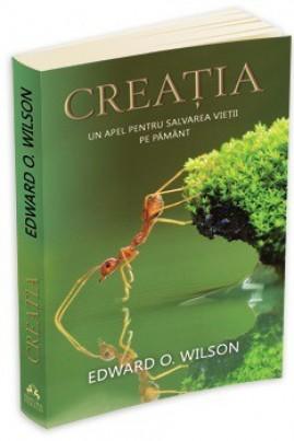 <i>Creația: un apel pentru salvarea vieții pe Pământ</i> - Edward O. Wilson