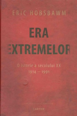 <i>Era extremelor. O istorie a secolului XX (1914-1991)</i> - Eric Hobsbawm