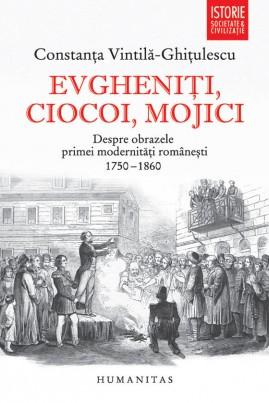 Evgheniţi, ciocoi, mojici. Despre obrazele primei modernităţi româneşti (1750–1860)