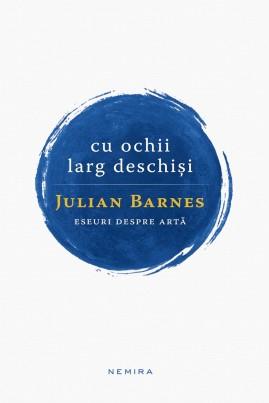<i>Cu ochii larg deschiși</i> - Julian Barnes