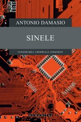 <i>Sinele. Construirea creierului conștient</i> - Antonio Damasio