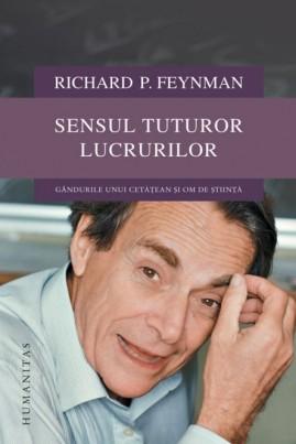 <i>Sensul tuturor lucrurilor. Gândurile unui cetățean și om de știință</i> - Richard P. Feynman