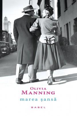 <i>Marea șansă (Trilogia balcanică I)</i> - Olivia Manning