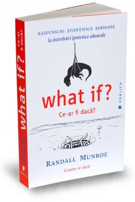 <i>What if? Ce-ar fi dacă? Răspunsuri ştiinţifice serioase la întrebări ipotetice absurde</i> - Randall Munroe