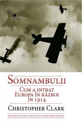 Somnambulii. Cum a intrat Europa în război în 1914