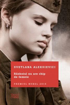 <i>Războiul nu are chip de femeie</i> - Svetlana Aleksievici
