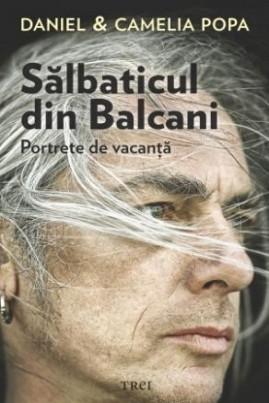 <i>Sălbaticul din Balcani. Portrete de vacanță</i> - Cornelia Popa
