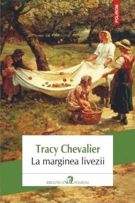 <i>La marginea livezii</i> - Tracy Chevalier