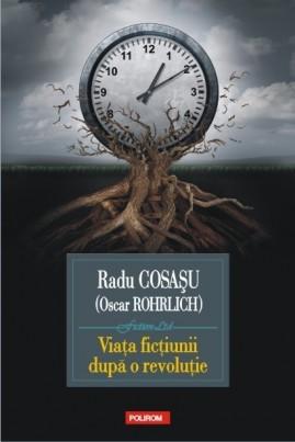 <i>Viața ficțiunii după o revoluție</i> - Radu Cosașu