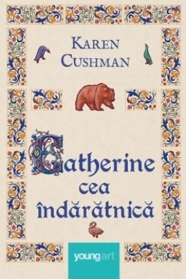 <i>Catherine cea îndărătnică</i> - Karen Cushman
