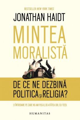 <i>Mintea moralistă. De ce ne dezbină politica şi religia?</i> - Jonathan Haidt