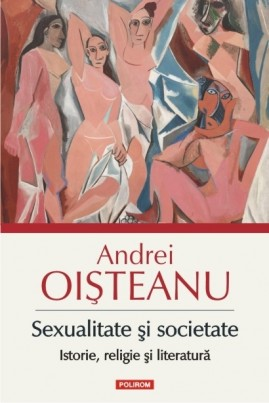 <i>Sexualitate și societate. Istorie, religie și literatură</i> - Andrei Oișteanu