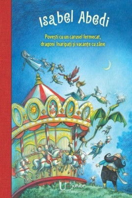 Povești cu un carusel fermecat, dragoni înaripați și vacanțe cu zâne