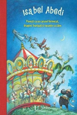 <i>Povești cu un carusel fermecat, dragoni înaripați și vacanțe cu zâne</i> - Isabel Abedi