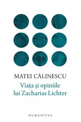 <i>Viața și opiniile lui Zacharias Lichter</i> - Matei Călinescu