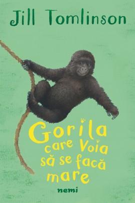 <i>Gorila care voia să se facă mare</i> - Jill Tomlinson