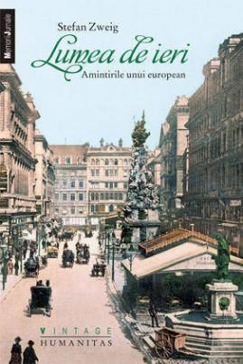 <i>Lumea de ieri: Amintirile unui european</i> - Stefan Zweig