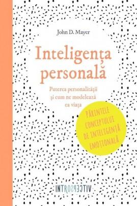 <i>Inteligența personală. Puterea personalității și cum ne modelează ea viața</i> - John D. Mayer