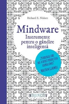 <i>Mindware. Instrumente pentru o gândire inteligentă</i> - Richard Nisbett