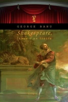 <i>Shakespeare, lumea-i un teatru</i> - George Banu