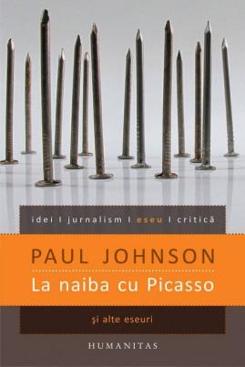 <i>La naiba cu Picasso şi alte eseuri</i> - Paul Johnson
