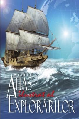 <i>Marele atlas ilustrat al explorărilor</i> - Raymond John Howgego