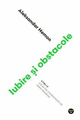 <i>Iubire și obstacole</i> - Aleksandar Hemon