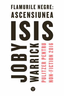 <i>Flamurile negre: ascensiunea ISIS</i> - Joby Warrick