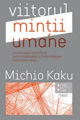<i>Viitorul minții umane</i> - Michio Kaku