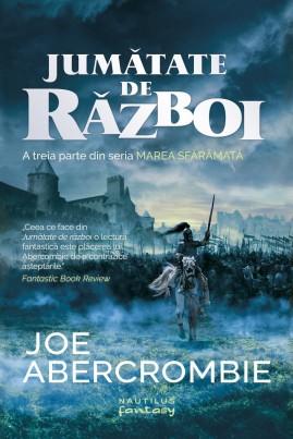 """<i>Jumătate de război (Seria """"Marea sfărâmată"""", partea a III-a)</i> - Joe Abercrombie"""