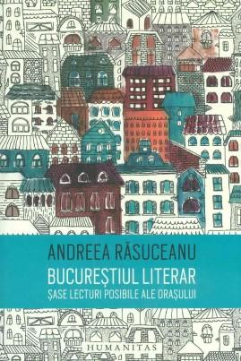 Bucureștiul literar. Șase lecturi posibile ale orașului