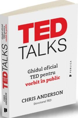 TED Talks. Ghidul oficial TED pentru vorbit în public