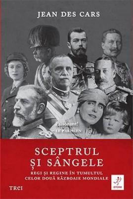 <i>Sceptrul și sângele: Regi și regine în tumultul celor două Războaie Mondiale</i> - Jean des Cars
