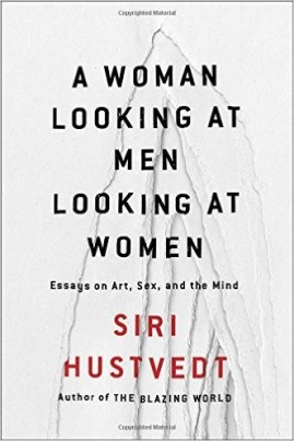 <i>A Woman Looking at Men Looking at Women: Essays on Art, Sex, and the Mind</i> - Siri Hustvedt
