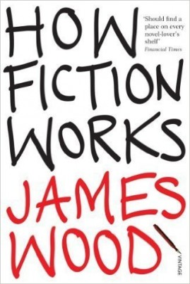 <i>How Fiction Works</i> - James Wood
