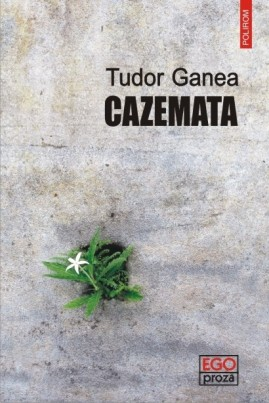 <i>Cazemata</i> - Tudor Ganea